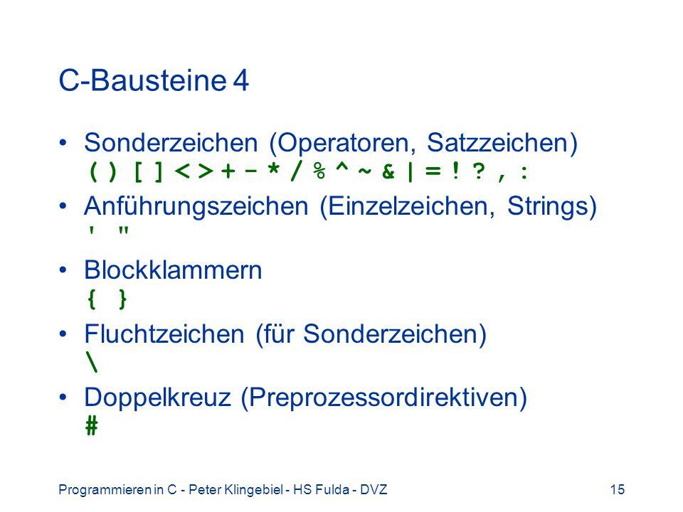 C-Bausteine 4 Sonderzeichen (Operatoren, Satzzeichen) ( ) [ ] < > + - * / % ^ ~ & | = ! , : Anführungszeichen (Einzelzeichen, Strings)